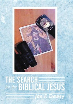 The Search for the Biblical Jesus  -     By: Jon F. Dewey