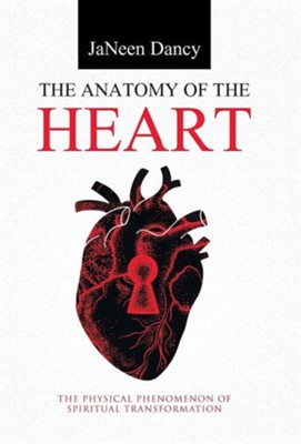 The Anatomy of the Heart: The Physical Phenomenon of Spiritual Transformation  -     By: Janeen Dancy