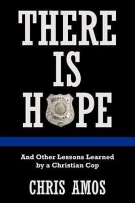 There Is Hope: And Other Lessons Learned by a Christian Cop  -     By: Chris Amos