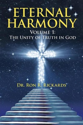 Eternal Harmony: Volume 1: The Unity of Truth in God  -     By: Ron R. Rickards