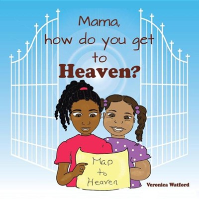Mama, How Do You Get to Heaven?  -     By: Veronica Watford