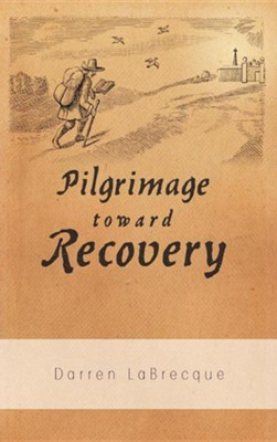 Pilgrimage Toward Recovery  -     By: Darren Labrecque