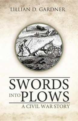 Swords Into Plows: A Civil War Story  -     By: Lillian D. Gardner