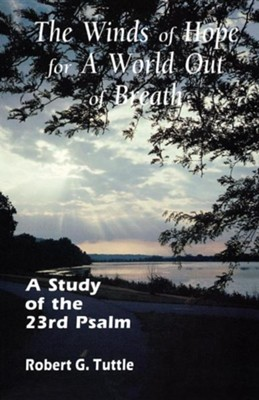 The Winds of Hope for a World Out of Breath: A Study of the 23rd Psalm  -     By: Robert Tuttle