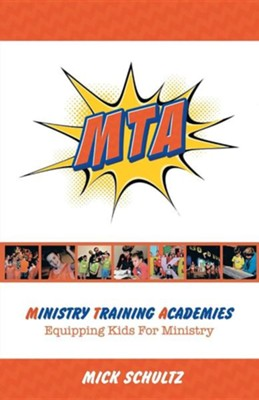 Ministry Training Academies: Equipping Kids for Ministry  -     By: Mick Schultz