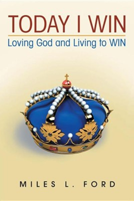 Today I Win: Loving God and Living to Win  -     By: Miles L. Ford