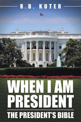 When I Am President: The President's Bible  -     By: R.B. Kuter