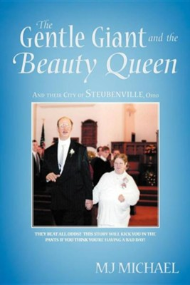 The Gentle Giant and the Beauty Queen: And Their City of Steubenville, Ohio  -     By: MJ Michael