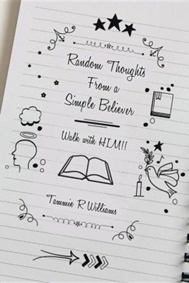 Random Thoughts from a Simple Believer: Walk with Him!!  -     By: Tammie R. Williams