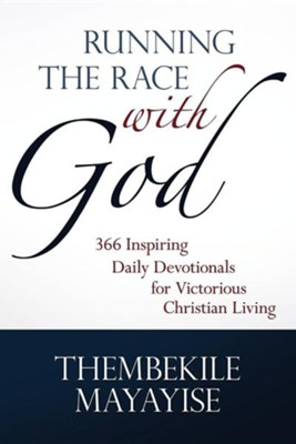 Running the Race with God: 366 Inspiring Daily Devotionals for Victorious Christian Living  -     By: Thembekile Mayayise