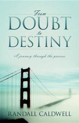 From Doubt to Destiny: A Journey Through the Process  -     By: Randall Caldwell