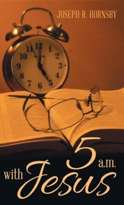 5 A.M. with Jesus  -     By: Joseph R. Hornsby