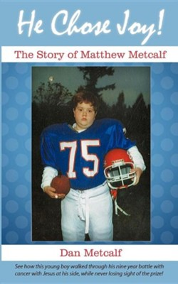 He Chose Joy!: The Story of Matthew Metcalf  -     By: Dan Metcalf