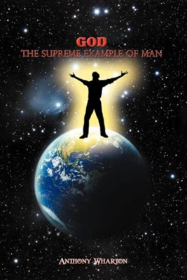 God: The Supreme Example of Man  -     By: Anthony Wharton