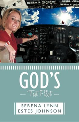 God's Test Pilot  -     By: Serena Lynn Estes Johnson