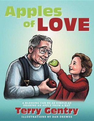 Apples of Love: A Blessing Can Be as Simple as Sharing an Apple from a Hat  -     By: Terry Gentry