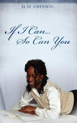 If I Can...So Can You!!!  -     By: D.M. Johnson