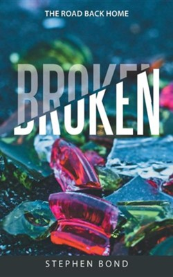 Broken: The Road Back Home  -     By: Stephen Bond