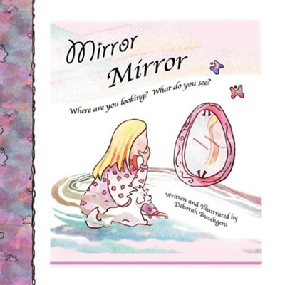 Mirror, Mirror: Where Are You Looking? What Do You See?  -     By: Deborah Buschgens
