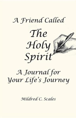 A Friend Called the Holy Spirit: A Journal for Your Life's Journey  -     By: Mildred C. Scales