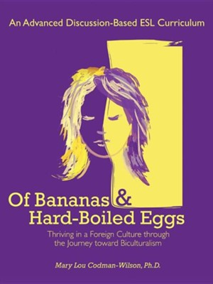 Of Bananas and Hard-Boiled Eggs: An ESL Curriculum on the Journey Toward Biculturalism  -     By: Mary Lou Codman-Wilson Ph.D.