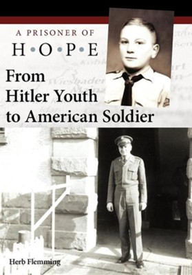 From Hitler Youth to American Soldier: A Prisoner of Hope  -     By: Herb Flemming