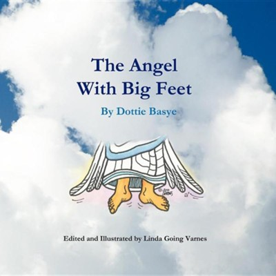 The Angel with Big Feet  -     By: Dottie Basye