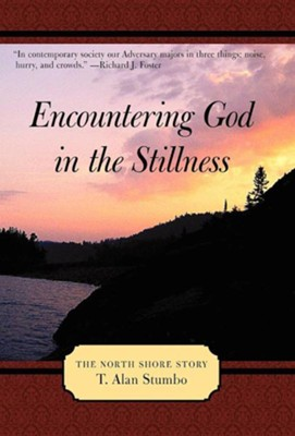 Encountering God in the Stillness: The North Shore Story  -     By: T. Alan Stumbo