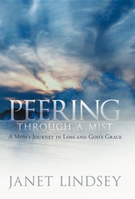 Peering Through a Mist: A Mom's Journey in Loss and God's Grace  -     By: Janet Lindsey