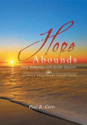 Hope Abounds: Daily Meditations with Another Sojourner  -     By: Paul R. Corts