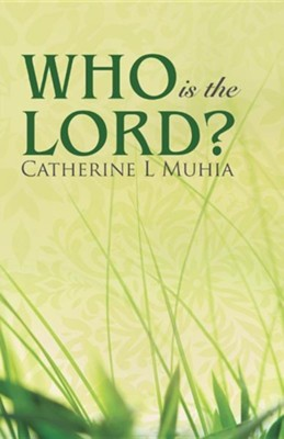Who Is the Lord?  -     By: Catherine L. Muhia