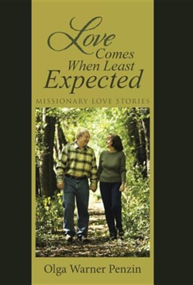 Love Comes When Least Expected: Missionary Love Stories  -     By: Olga Warner Penzin