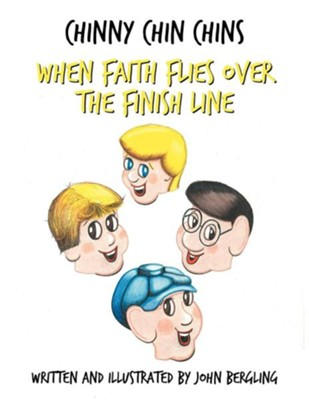 Chinny Chin Chins-The Series-Book #1: When Faith Flies Over the Finish Line  -     By: John Bergling