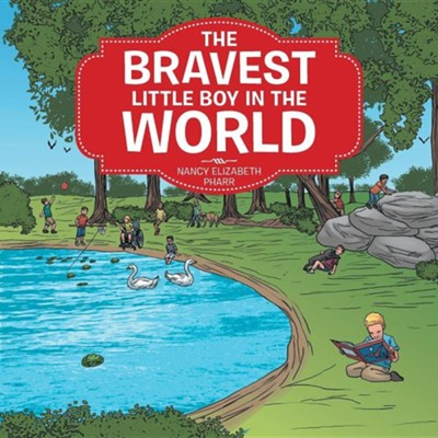 The Bravest Little Boy in the World  -     By: Nancy Elizabeth Pharr