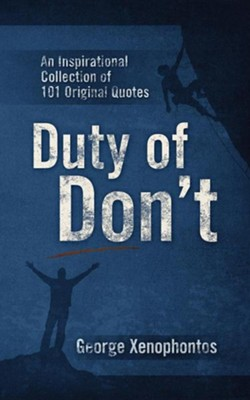 Duty of Don't: An Inspirational Collection of 101 Original Quotes  -     By: George Xenophontos