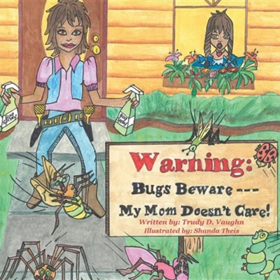 Bugs Beware...My Mom Doesn't Care!  -     By: Trudy D. Vaughn
