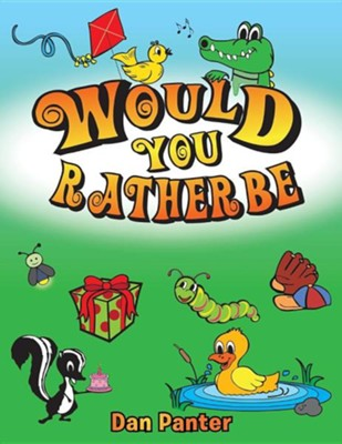 Would You Rather Be  -     By: Dan Panter