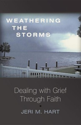 Weathering the Storms: Dealing with Grief Through Faith  -     By: Jeri M. Hart