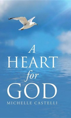 A Heart for God  -     By: Michelle Castelli