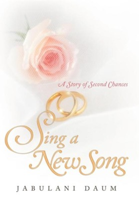 Sing a New Song: A Story of Second Chances  -     By: Jabulani Daum