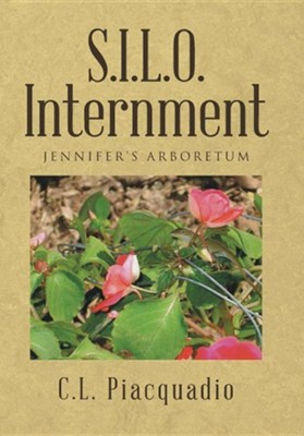 S.I.L.O. Internment: Jennifer's Arboretum  -     By: C.L. Piacquadio