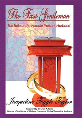 The First Gentleman: The Role of the Female Pastor's Husband  -     By: Dr. Jacqueline Tuggle Taylor