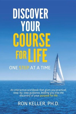 Discover Your Course for Life, One Step at a Time  -     By: Ron Keller