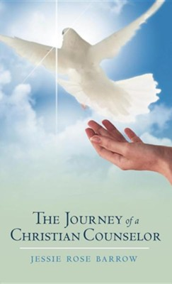 The Journey of a Christian Counselor  -     By: Jessie Rose Barrow