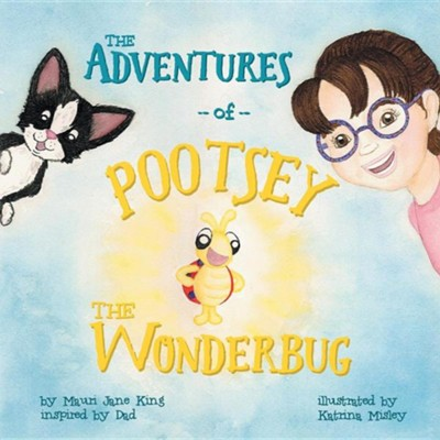 The Adventures of Pootsey the Wonderbug  -     By: Mauri Jane King