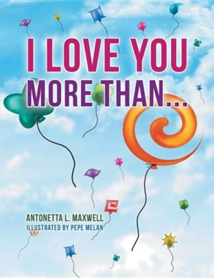 I Love You More Than...  -     By: Antonetta L. Maxwell