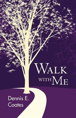 Walk with Me  -     By: Dennis E. Coates