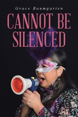 Cannot Be Silenced  -     By: Grace Baumgarten