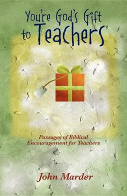 You're God's Gift to Teachers: Passages of Biblical Encouragement for Teachers  -     By: John Marder