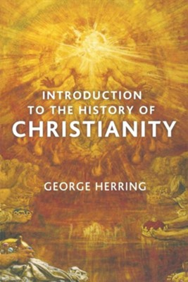 Introduction to the History of Christianity  -     By: George Herring
